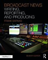 Broadcast News Writing, Reporting, and Producing by Frank Barnas