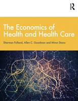 The Economics of Health and Health Care by Sherman Folland, Allen Charles Goodman, Miron Stano
