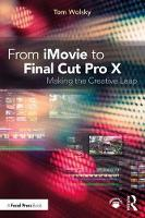 From iMovie to Final Cut Pro X Making the Creative Leap by Tom (Apple, Final Cut Pro trainer, USA) Wolsky