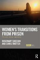 Women's Transitions from Prison The Post-Release Experience by Rosemary (Monash University, Australia) Sheehan, Chris (Monash University, Australia) Trotter