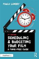 Scheduling and Budgeting Your Film A Panic-Free Guide by Paula Landry