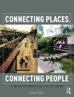 Connecting Places, Connecting People A Paradigm for Urban Living in the 21st Century by Robert Cervero, Reena Tiwari