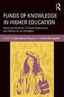 Funds of Knowledge in Higher Education Honoring Students' Cultural Experiences and Resources as Strengths by Judy Marquez (University of Denver, USA) Kiyama