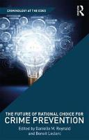 The Future of Rational Choice for Crime Prevention by Danielle M. Reynald