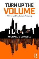 Turn Up the Volume A Down and Dirty Guide to Podcasting by Michael O'Connell