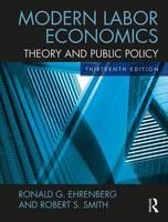 Modern Labor Economics Theory and Public Policy by Ronald G. (Cornell University, USA) Ehrenberg, Robert S. (Cornell University, USA) Smith