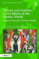 Theory and Practice in the Music of the Islamic World Essays in Honour of Owen Wright by Rachel Harris