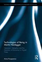 Technologies of Being in Martin Heidegger Nearness, Metaphor and the Question of Education in Digital Times by Anna (Cyprus Pedagogical Institute) Kouppanou