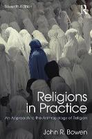 Religions in Practice An Approach to the Anthropology of Religion by John R. (Washington University in St. Louis, USA) Bowen