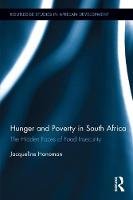 Hunger and Poverty in South Africa The Hidden Faces of Food Insecurity by Jacqueline Hanoman