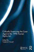 Critically Examining the Case Against the 1998 Human Rights Act by Frederick Cowell