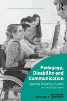 Pedagogy, Disability and Communication Applying Disability Studies in the Classroom by Dr. Michael S. Jeffress
