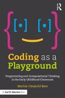 Coding as a Playground Programming and Computational Thinking in the Early Childhood Classroom by Marina Bers