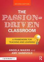 The Passion-Driven Classroom A Framework for Teaching and Learning by Angela Maiers, Amy Sandvold