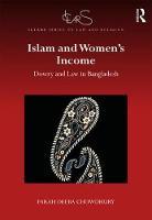 Islam and Women's Income Dowry and Law in Bangladesh by Farah Deeba Chowdhury