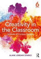 Creativity in the Classroom Schools of Curious Delight by Alane Jordan Starko