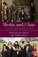 Media and Class TV, Film, and Digital Culture by June (Rensselaer Polytechnic Institute, USA) Deery