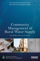 Community Management of Rural Water Supply Case Studies of Success from India by Paul Hutchings, Richard Franceys, Stef Smits