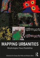 Mapping Urbanities Morphologies, Flows, Possibilities by Kim Dovey