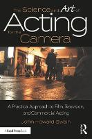 The Science and Art of Acting for the Camera A Practical Approach to Film, Television, and Commercial Acting by John Howard (Actor, director, producer and teacher) Swain