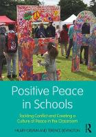 Positive Peace in Schools Tackling Conflict and Creating a Culture of Peace in the Classroom by Hilary (University of Cambridge) Cremin, Terence (University of Cambridge) Bevington