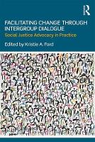 Facilitating Change through Intergroup Dialogue Social Justice Advocacy in Practice by Kristie A. (Skidmore College, USA) Ford