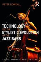Technology and the Stylistic Evolution of the Jazz Bass by Peter Dowdall