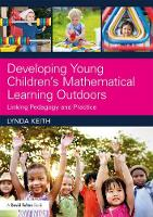 Developing Young Children's Mathematical Learning Outdoors Linking Pedagogy and Practice by Lynda (Director and Senior Partner at Lynda Keith Education, UK) Keith