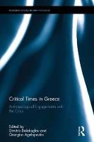 Critical Times in Greece Anthropological Engagements with the Crisis by Dimitris Dalakoglou