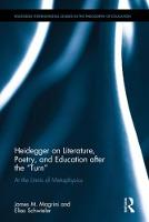 Heidegger on Literature, Poetry, and Education after the Turn At the Limits of Metaphysics by James M. Magrini