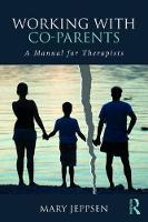 Working with Co-Parents A Manual for Therapists by Mary Jeppsen