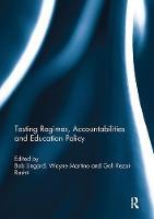 Testing Regimes, Accountabilities and Education Policy by Bob (University of Queensland, Brisbane, Australia) Lingard