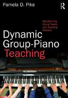 Dynamic Group-Piano Teaching Transforming Group Theory into Teaching Practice by Pamela Pike