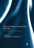 East and West in Comparative Education Searching for New Perspectives by Soong Hee Han