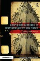 Editing and Montage in International Film and Video Theory and Technique by Luis Fernando Morales Morante