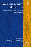 Religious Liberty and the Law Theistic and Non-Theistic Perspectives by Angus Menuge