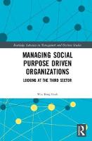 The Managing Social Purpose Driven Organizations Looking at the Third Sector by Beng Geok Wee