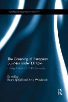 The Greening of European Business under EU Law Taking Article 11 TFEU Seriously by Beate Sjafjell