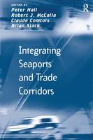 Integrating Seaports and Trade Corridors by Robert J. McCalla, Brian Slack