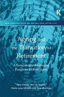 Ageing and the Transition to Retirement A Comparative Analysis of European Welfare States by Bert De Vroom