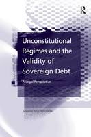 Unconstitutional Regimes and the Validity of Sovereign Debt A Legal Perspective by Sabine (University of Essex, UK) Michalowski