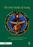 Four Modes of Seeing Approaches to Medieval Imagery in Honor of Madeline Harrison Caviness by Evelyn Staudinger Lane