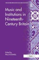 Music and Institutions in Nineteenth-Century Britain by Paul Rodmell