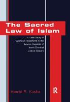 The Sacred Law of Islam A Case Study of Women's Treatment in the Islamic Republic of Iran's Criminal Justice System by Hamid R. Kusha