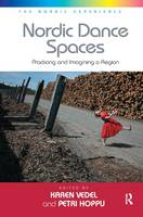 Nordic Dance Spaces Practicing and Imagining a Region. Edited by Karen Vedel and Petri Hoppu by Petri Hoppu