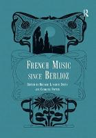 French Music Since Berlioz. Edited by Richard Langham Smith and Caroline Potter by Richard Langham (University of Exeter) Smith, Caroline (University of Oxford, UK) Potter