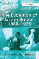 The Evolution of Jazz in Britain, 1880-1935 by Catherine Tackley Parsonage)