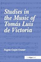 Studies in the Music of Tomas Luis de Victoria by Eugene Casjen Cramer