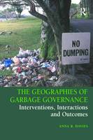 The Geographies of Garbage Governance Interventions, Interactions and Outcomes by Anna R Davies