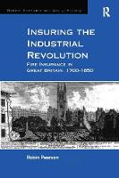 Insuring the Industrial Revolution Fire Insurance in Great Britain, 1700-1850 by Professor of Economic History Robin (University of Hull) Pearson